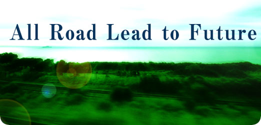 All Road Lead to Future